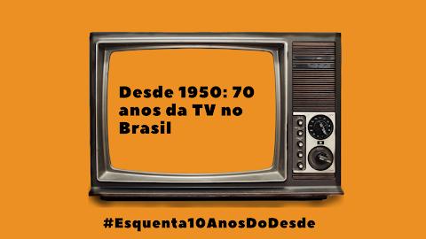 """""""Desde 1950: 70 anos da TV no Brasil"""": série de resenhas de produtos culturais que falam sobre televisão encerra ações que pré-comemoram os dez anos do Desde"""