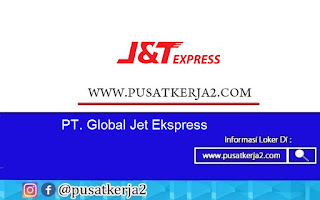 Lowongan Kerja SMA SMK D3 S1 PT Global Jet Express September 2020