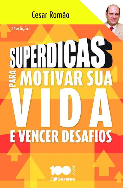 Superdicas Para Motivar Sua Vida e Vencer Desafios - ANTONIO CESAR ROMAO, REINALDO POLITO
