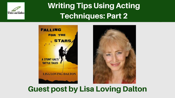 Writing Tips Using Acting Techniques: Part 2, guest post by Lisa Loving Dalton