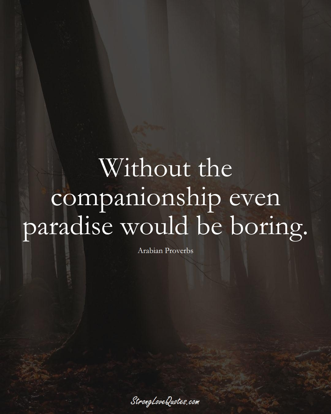 Without the companionship even paradise would be boring. (Arabian Sayings);  #aVarietyofCulturesSayings
