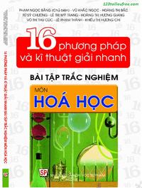 16 Phương Pháp Và Kĩ Thuật Giải Nhanh Bài Tập Trắc Nghiệm Môn Hóa Học - Phạm Ngọc Bằng