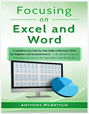 Focusing on Excel and Word: A Complete Easy Step-by-Step Guide to Microsoft Office