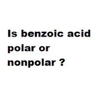 Is benzoic acid polar or nonpolar ?