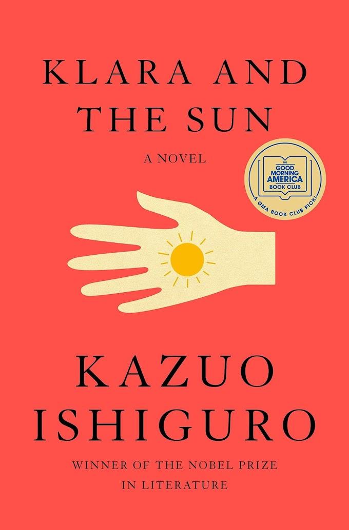 Klara and the Sun: A novel by Kazuo Ishiguro 2021