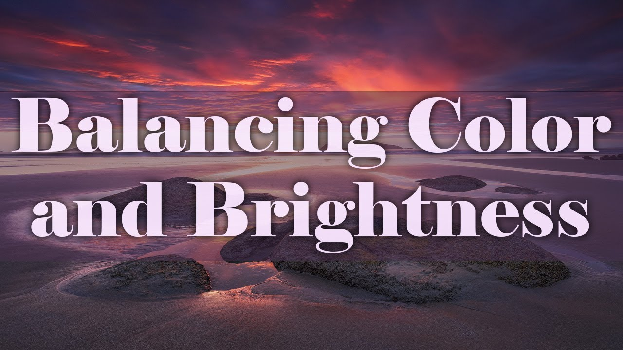Landscape Photography Post Processing Tutorial: Balancing Color and Brightness