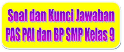 Soal Dan Kunci Jawaban Pas Pai Smp Kelas 9 Kurikulum 2013 Tahun Pelajaran 2019 2020 Didno76 Com