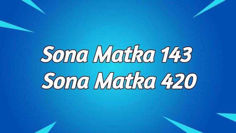Sona Matka 143 : Sona Matka 420