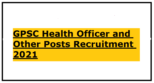 GPSC Health Officer and Other Posts Recruitment 2021