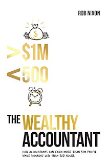 The Wealthy Accountant: How Accountants Can Earn More Than $1M PROFIT While Working Less Than 500 Hours by Rob Nixon