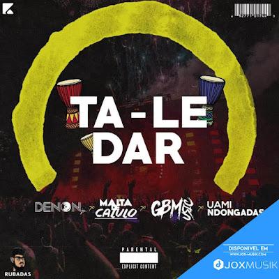Dj DenonJr Feat Malta De Calulo, GBM & Uami Ndongadas - Ta Le Dar