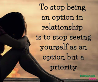 To stop being an option in relationship is to stop seeing yourself as an option but a priority