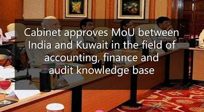 Cabinet approves MoU between India and Kuwait in the field of accounting, finance and audit knowledge base