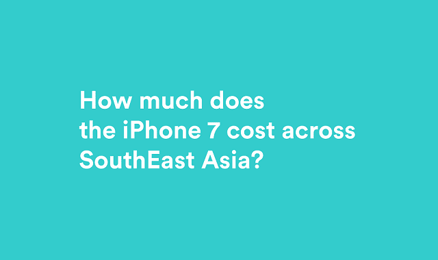 How Much Will The iPhone 7 Cost in South East Asia?