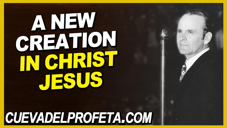 A new creation in Christ Jesus | Mensajes de William Branham