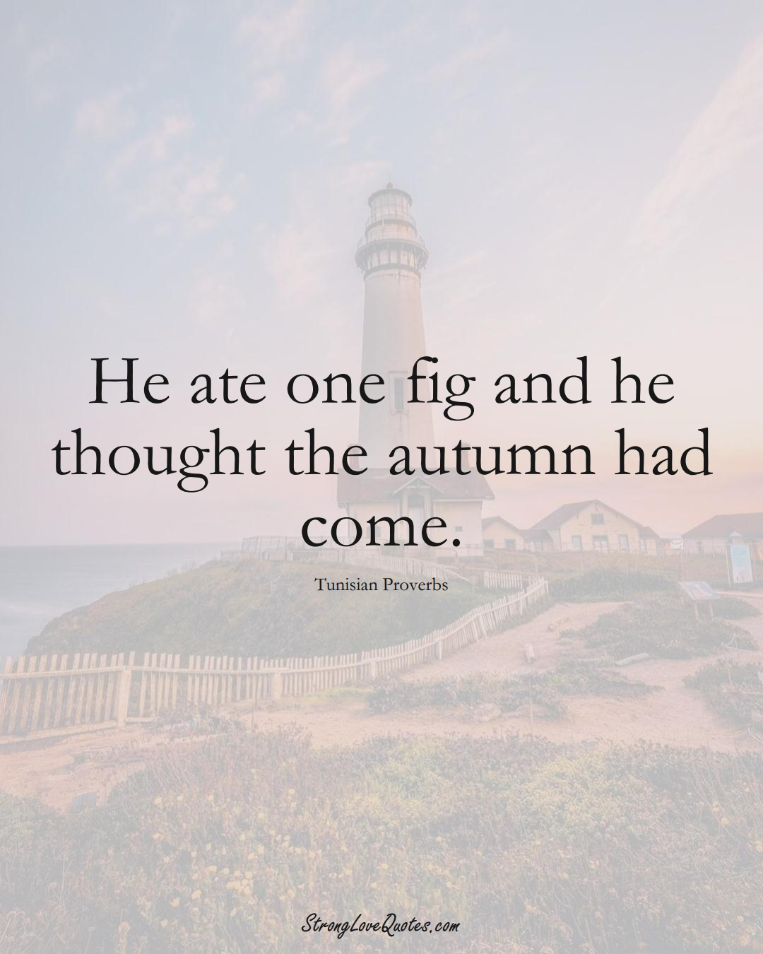 He ate one fig and he thought the autumn had come. (Tunisian Sayings);  #AfricanSayings