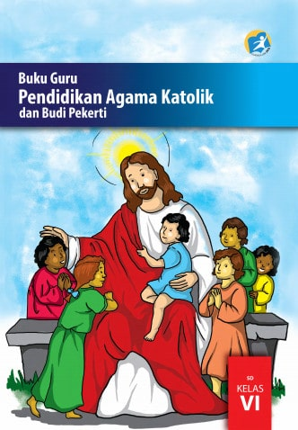 Buku Guru Pendidikan Agama Katolik dan Budi Pekerti Kelas 6 Kurikulum 2013 Revisi 2017