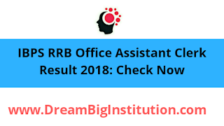 IBPS RRB Office Assistant Clerk Result 2018 Out :  Check Now