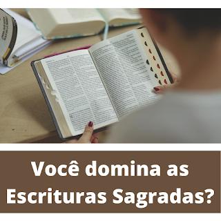 Estudos - Você domina as Escrituras Sagradas?