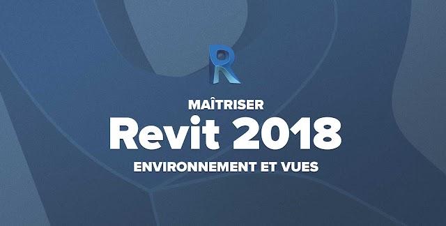 Apprendre Revit 2018 – Environnement et vues