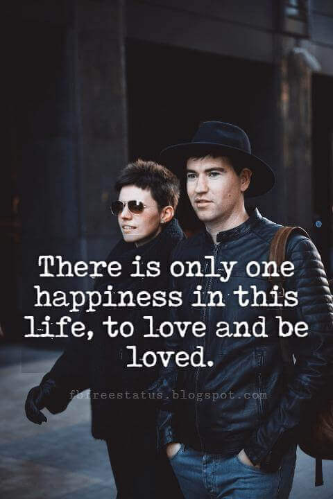 Cute Valentines Day Quotes, There is only one happiness in this life, to love and be loved.