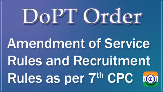 Amendment of Service Rules and Recruitment Rules as per 7th CPC - DoPT