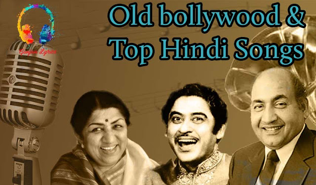 Top 100 Old Songs list in Hindi, Collections Of Old Songs With Lyrics