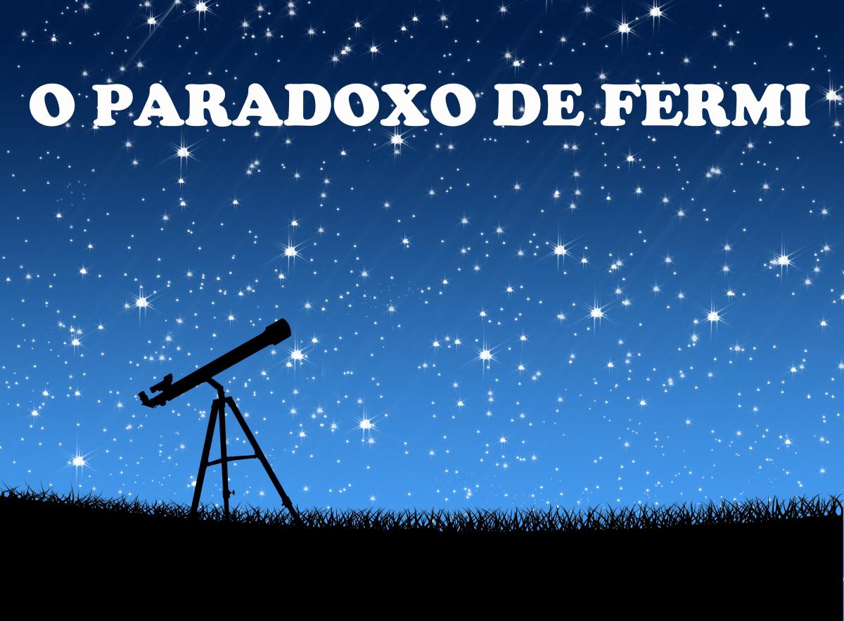 Saiba o que é o Paradoxo de Fermi