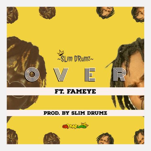 Slim Drumz ft Fameye – Over #Mtnmusicgh