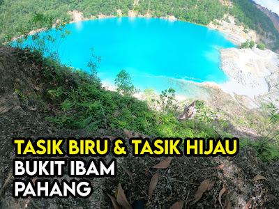 Tasik Biru dan Tasik Hijau Bukit Ibam Pahang