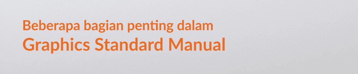Mengenal dan Memahami Pentingnya Graphics Standard Manual - Bagian Penting