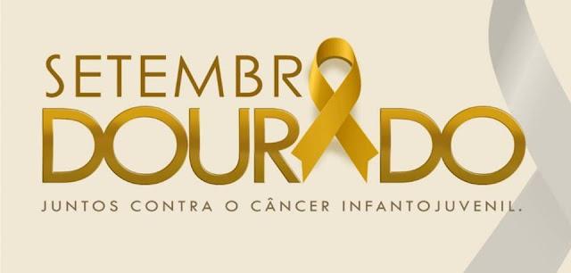 SETEMBRO DOURADO - Juntos contra o câncer infanto juvenil