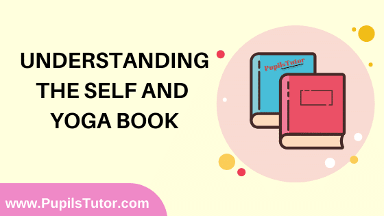 Understanding The Self And Yoga Book in English Medium Free Download PDF for B.Ed 1st And 2nd Year / All Semesters And All Courses - www.PupilsTutor.Com
