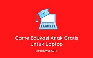 Game Edukasi Anak Gratis untuk Laptop