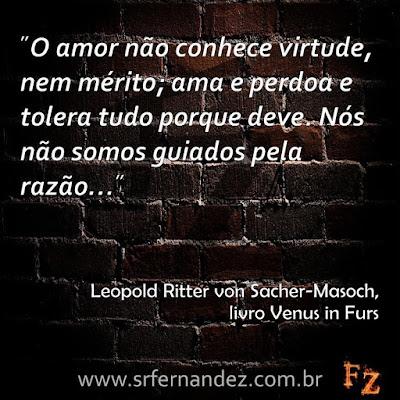 """""""O amor não conhece virtude, nem mérito; ama e perdoa e tolera tudo porque deve. Nós não somos guiados pela razão..."""""""