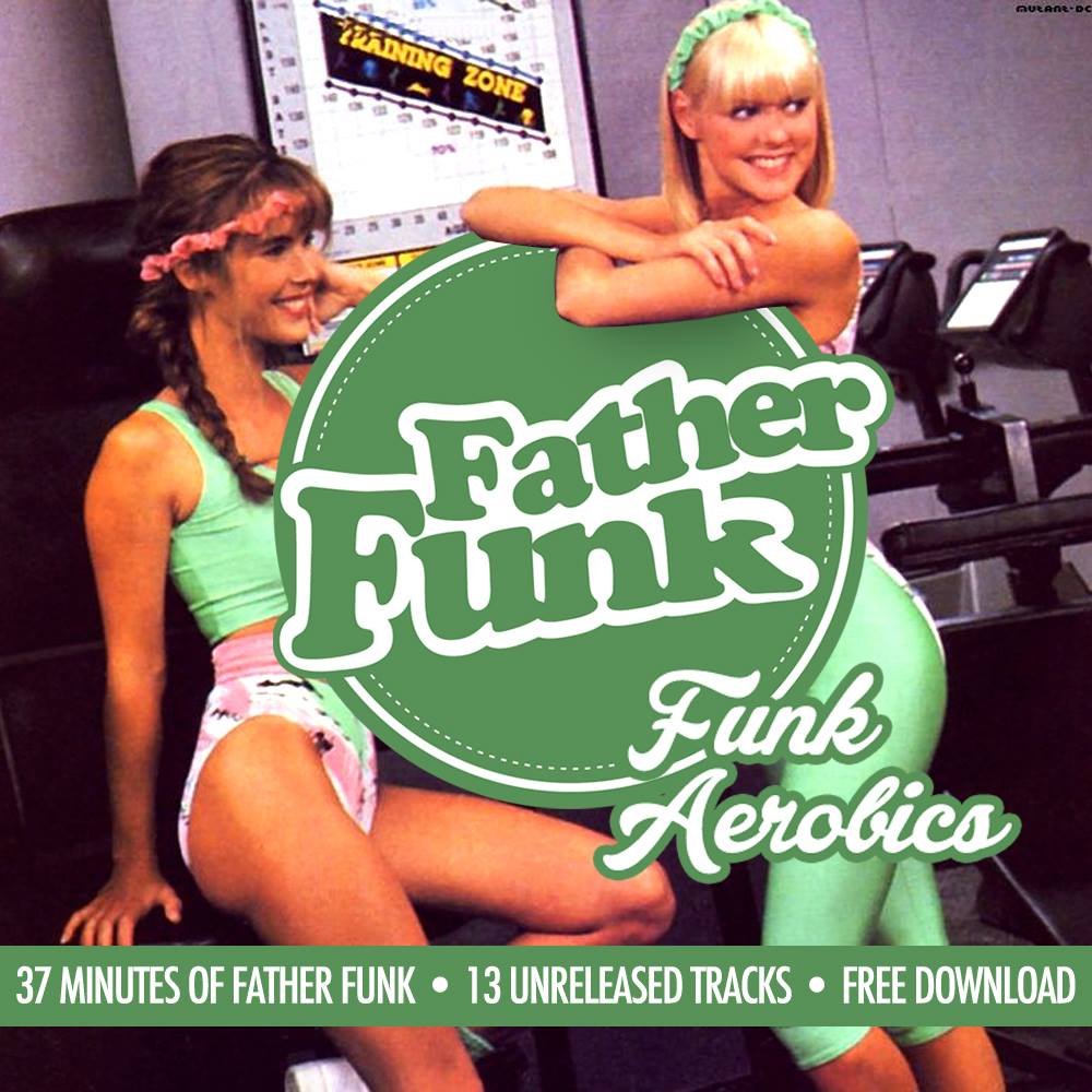 Father Funk - Funk Aerobics Mixtape ( Stream und Free Download )
