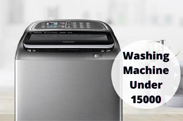 Best Washing Machine Under 15000 in India (2021) - From Top Brands