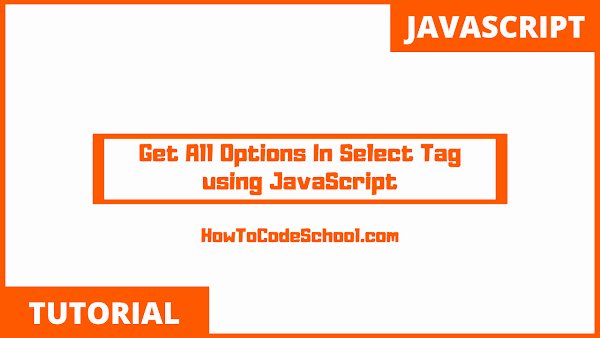 Get All Options In Select Tag using JavaScript