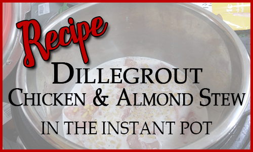 Recipe: Dillegrout - Chicken & Almond Stew in the Instant Pot
