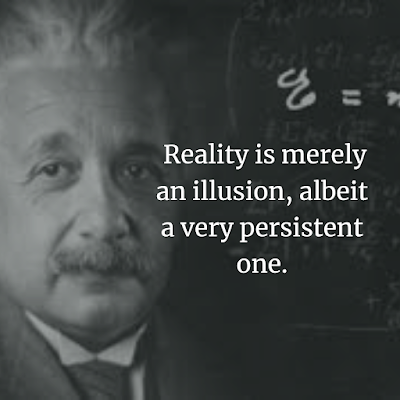 Albert Einstein Inspirational Reality is merely Illusion