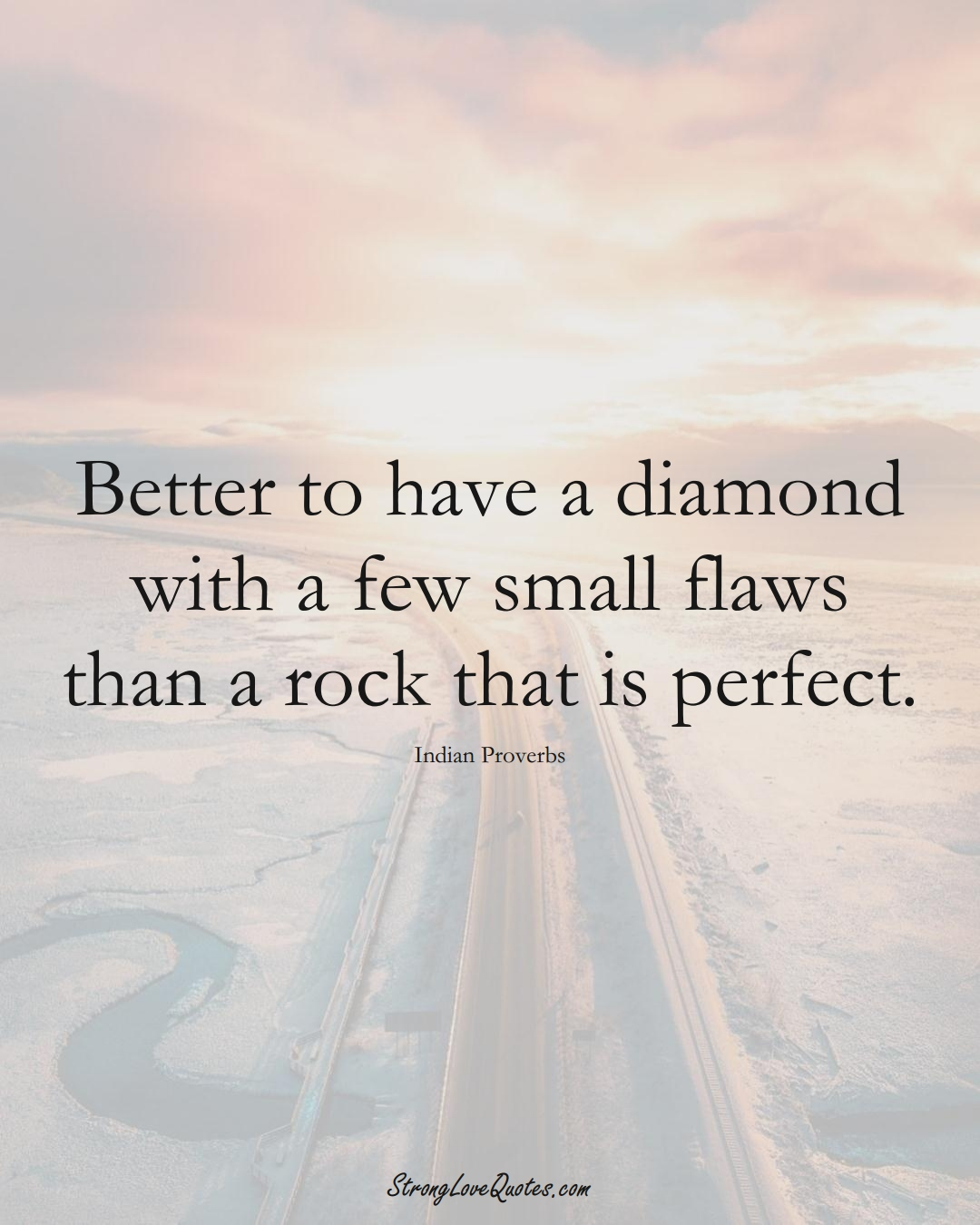 Better to have a diamond with a few small flaws than a rock that is perfect. (Indian Sayings);  #AsianSayings