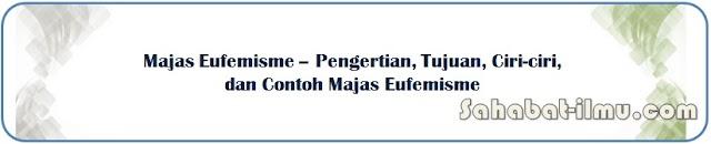 Majas Eufemisme - Pengertian, Tujuan, Ciri-ciri, dan Contoh Majas Eufemisme