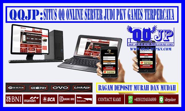 Situs QQ Online Terpercaya dari Agen QQJUDIPKV Terbaik