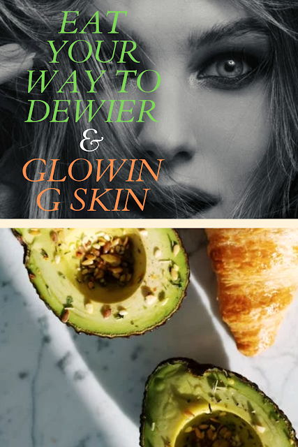 EAT YOUR WAY TO DEWIER AND GLOWING SKIN