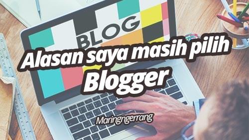 Alasan Maringngerrang Masih Menggunakan Blogger