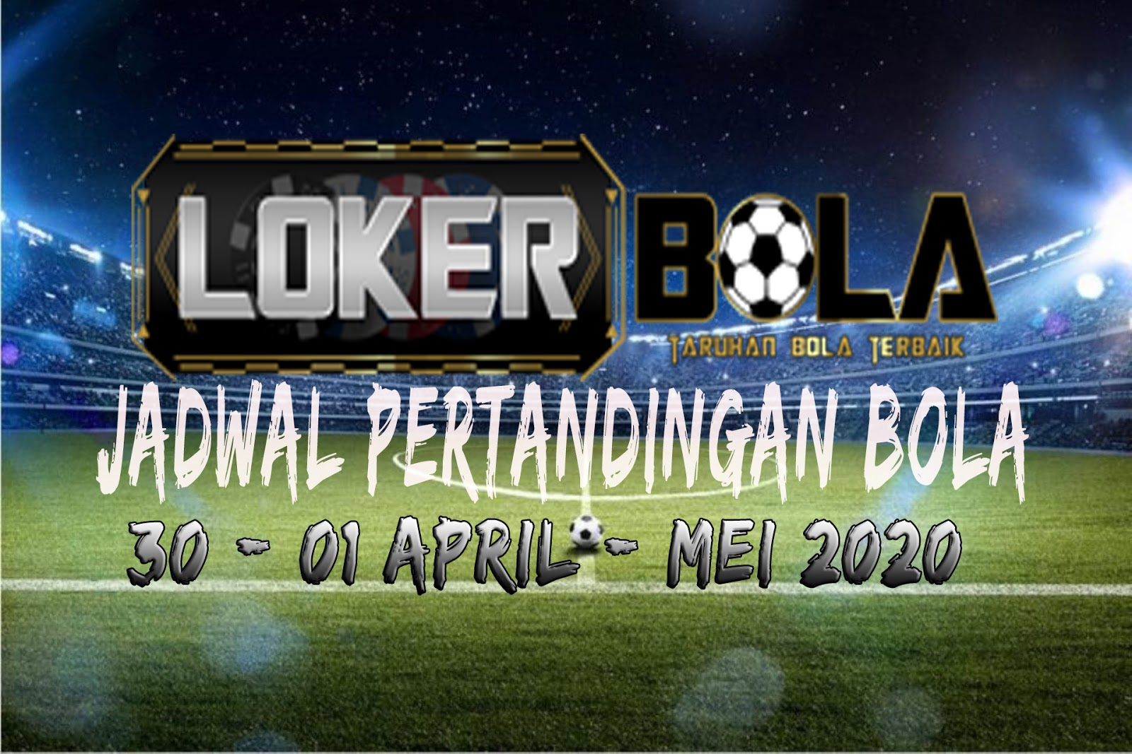 JADWAL PERTANDINGAN BOLA 30 April –  01 Mei 2020