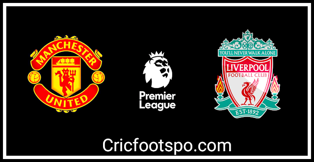 Premier League Liverpool Vs Manchester United Match Live streaming