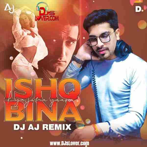 Ishq Bina Remix DJ Aj mp3 download