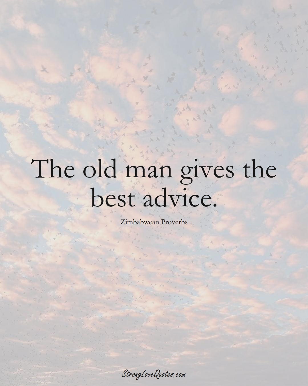 The old man gives the best advice. (Zimbabwean Sayings);  #AfricanSayings