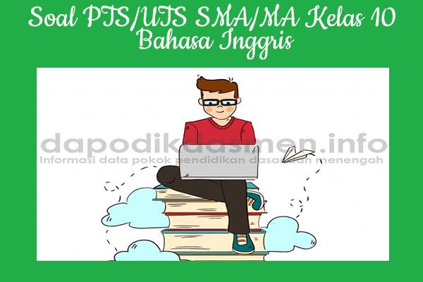 Soal PTS/UTS Bahasa Inggris Kelas X SMA/MA 2019/2020, Soal PTS/UTS Kelas 10 SMA/MA Bahasa Inggris, Contoh Soal PTS/UTS SMA/MA Bahasa Inggris Kelas 10, Materi Contoh Soal dan Kunci Jawaban PTS/UTS Bahasa Inggris Kelas 10 SMA/MA, Contoh Soal Plus Kunci Jawab PTS/UTS SMA/MA Bahasa Inggris kelas 10